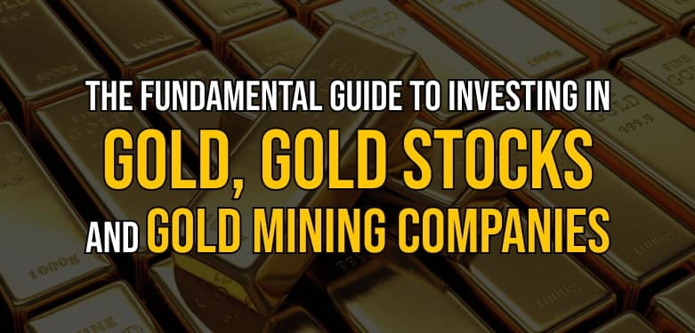 Fundamental guide to investing in gold, gold stocks, and gold mining companies